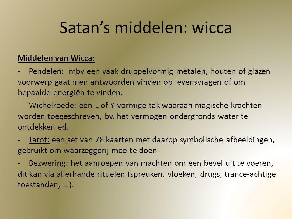 Satan's middelen: wicca Middelen van Wicca: -Pendelen: mbv een vaak druppelvormig metalen, houten of glazen voorwerp gaat men antwoorden vinden op lev