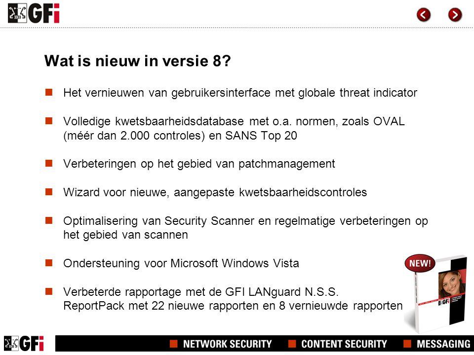 Wat is nieuw in versie 8?  Het vernieuwen van gebruikersinterface met globale threat indicator  Volledige kwetsbaarheidsdatabase met o.a. normen, zo
