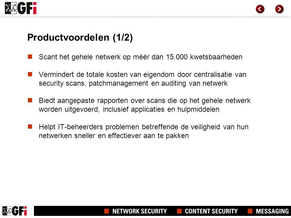 Productvoordelen (1/2)  Scant het gehele netwerk op méér dan 15.000 kwetsbaarheden  Vermindert de totale kosten van eigendom door centralisatie van