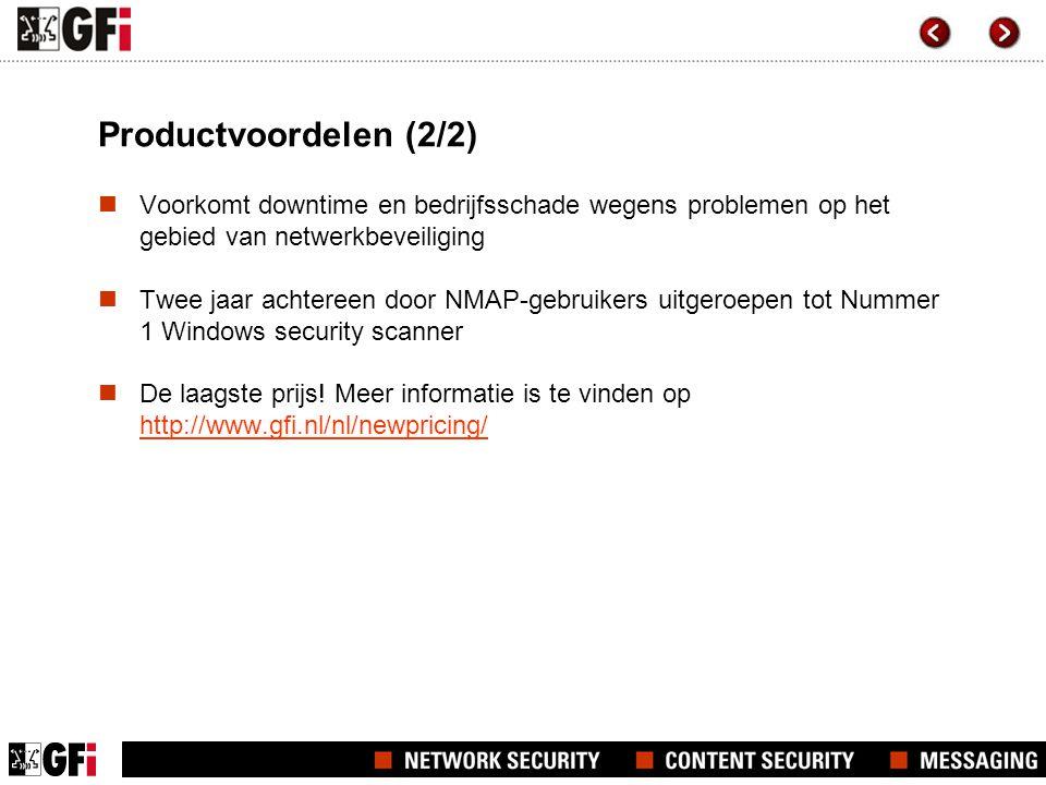 Productvoordelen (2/2)  Voorkomt downtime en bedrijfsschade wegens problemen op het gebied van netwerkbeveiliging  Twee jaar achtereen door NMAP-gebruikers uitgeroepen tot Nummer 1 Windows security scanner  De laagste prijs.