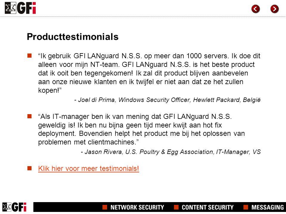"""Producttestimonials  """"Ik gebruik GFI LANguard N.S.S. op meer dan 1000 servers. Ik doe dit alleen voor mijn NT-team. GFI LANguard N.S.S. is het beste"""