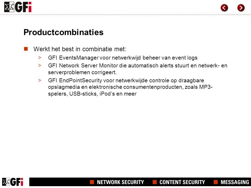 Productcombinaties  Werkt het best in combinatie met: >GFI EventsManager voor netwerkwijd beheer van event logs >GFI Network Server Monitor die automatisch alerts stuurt en netwerk- en serverproblemen corrigeert.