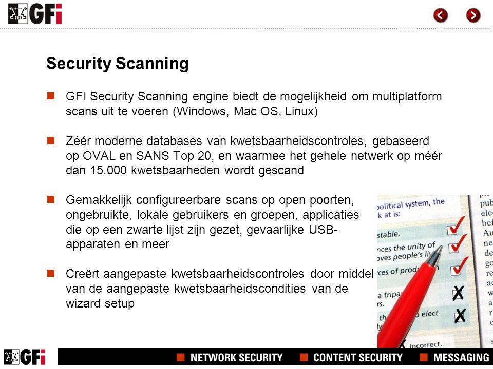 Security Scanning  GFI Security Scanning engine biedt de mogelijkheid om multiplatform scans uit te voeren (Windows, Mac OS, Linux)  Zéér moderne da