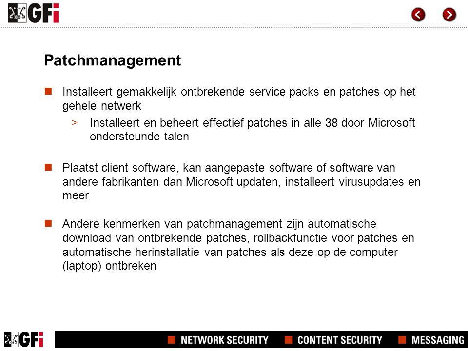 Patchmanagement  Installeert gemakkelijk ontbrekende service packs en patches op het gehele netwerk >Installeert en beheert effectief patches in alle