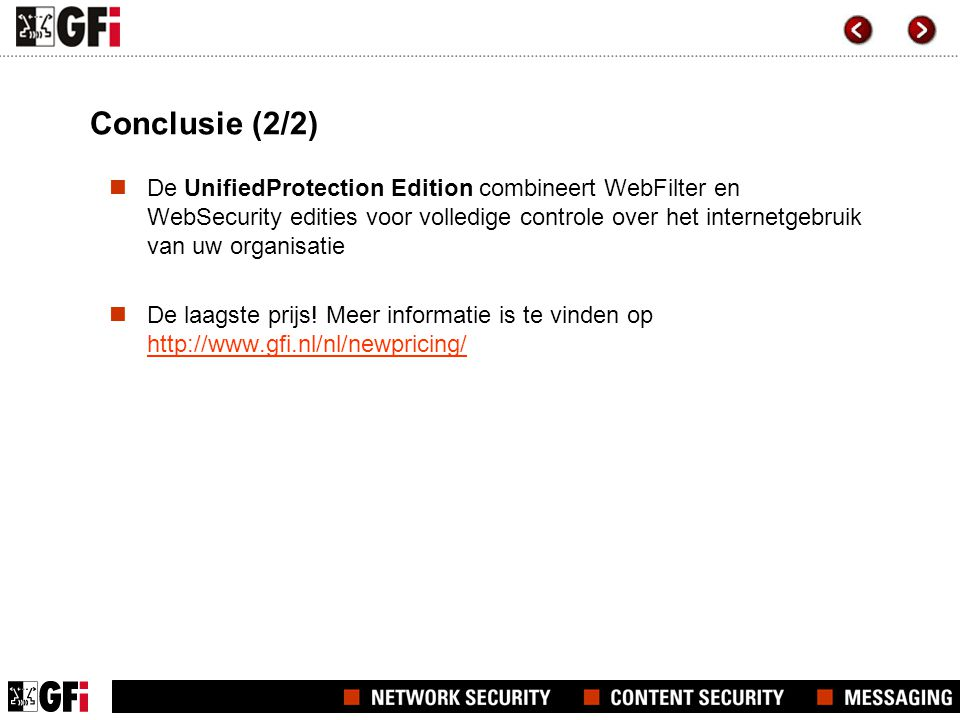 Conclusie (2/2)  De UnifiedProtection Edition combineert WebFilter en WebSecurity edities voor volledige controle over het internetgebruik van uw organisatie  De laagste prijs.