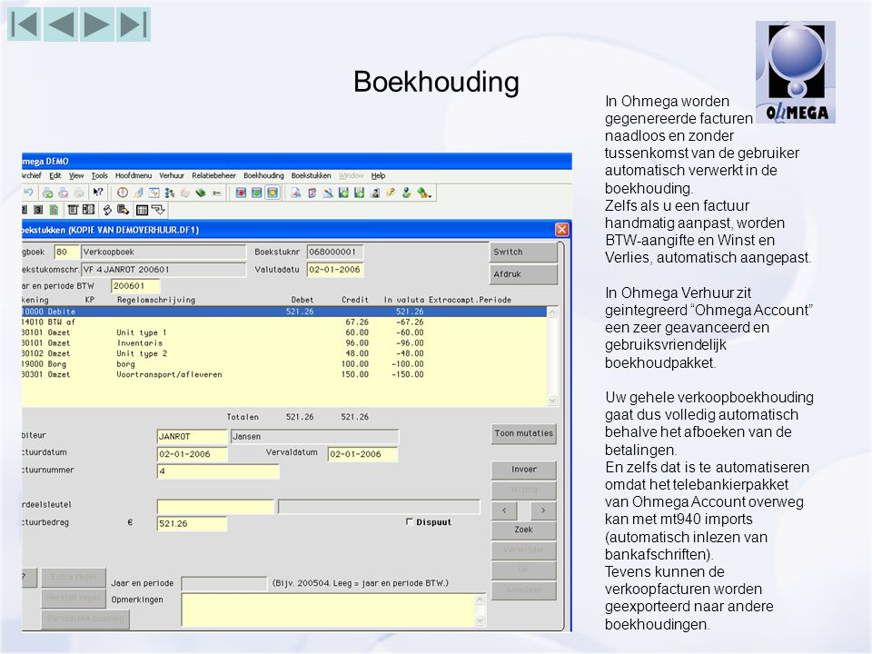 Boekhouding In Ohmega worden gegenereerde facturen naadloos en zonder tussenkomst van de gebruiker automatisch verwerkt in de boekhouding.