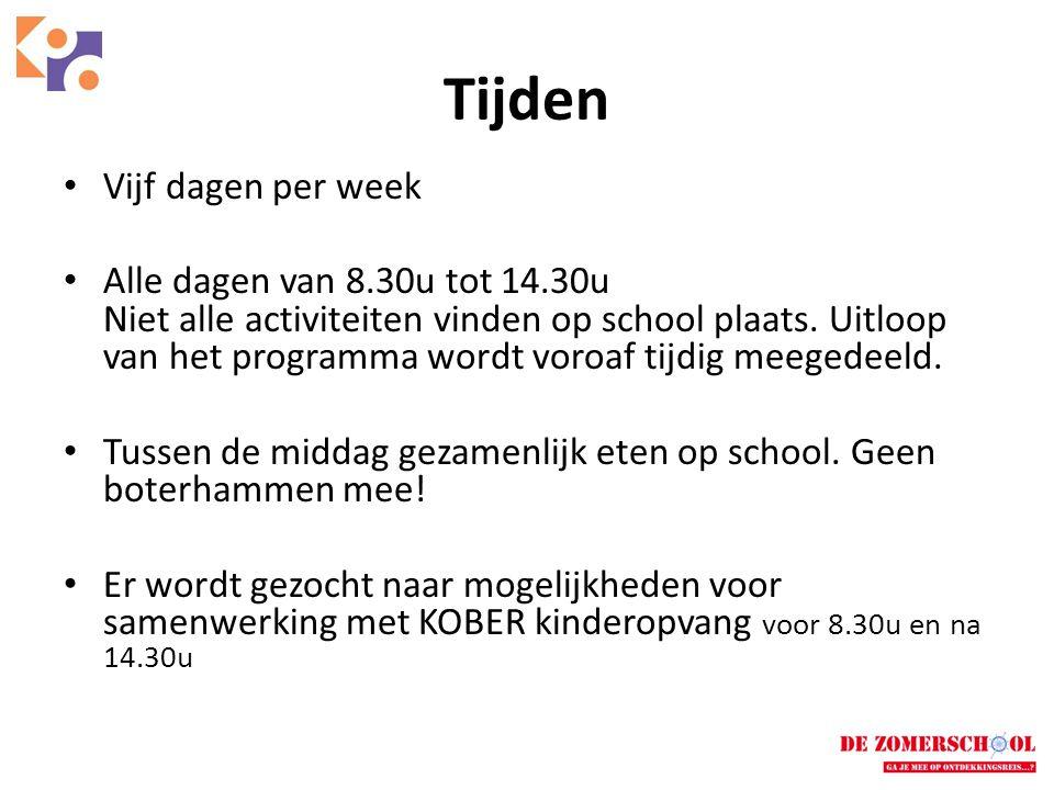 Tijden • Vijf dagen per week • Alle dagen van 8.30u tot 14.30u Niet alle activiteiten vinden op school plaats.