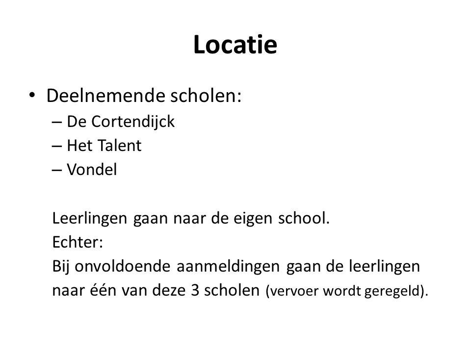 Locatie • Deelnemende scholen: – De Cortendijck – Het Talent – Vondel Leerlingen gaan naar de eigen school.