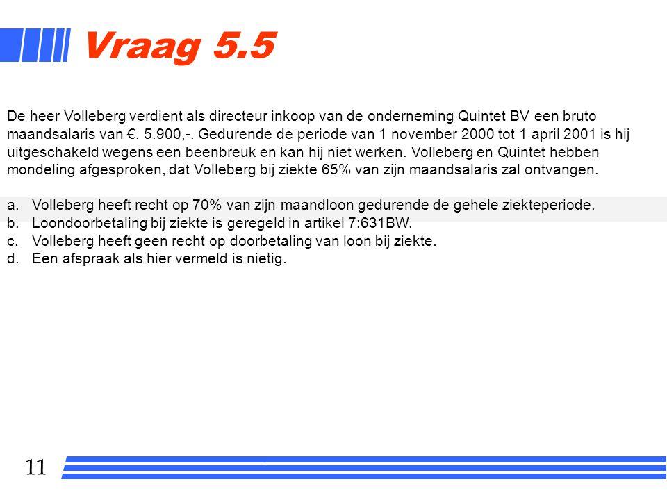 11 Vraag 5.5 De heer Volleberg verdient als directeur inkoop van de onderneming Quintet BV een bruto maandsalaris van €.
