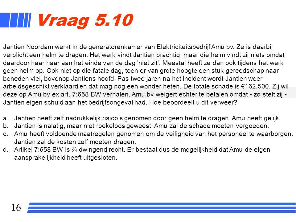 16 Vraag 5.10 Jantien Noordam werkt in de generatorenkamer van Elektriciteitsbedrijf Amu bv.