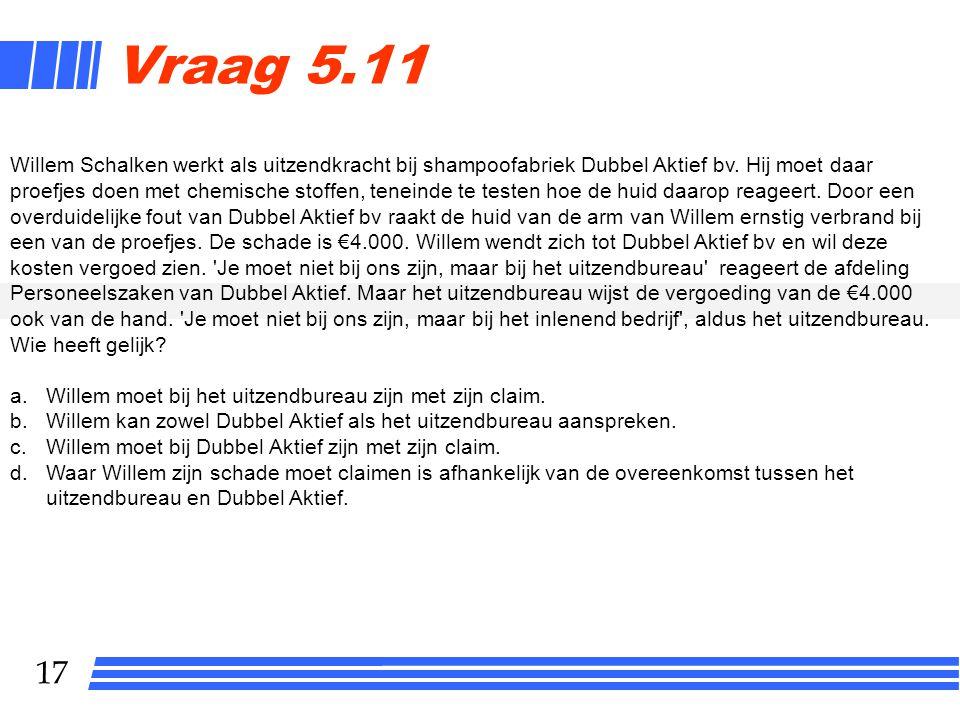 17 Vraag 5.11 Willem Schalken werkt als uitzendkracht bij shampoofabriek Dubbel Aktief bv.