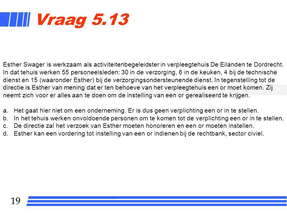 19 Vraag 5.13 Esther Swager is werkzaam als activiteitenbegeleidster in verpleegtehuis De Eilanden te Dordrecht.