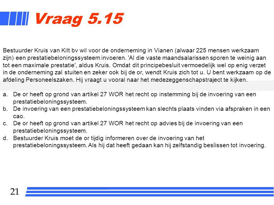 21 Vraag 5.15 Bestuurder Kruis van Kilt bv wil voor de onderneming in Vianen (alwaar 225 mensen werkzaam zijn) een prestatiebeloningssysteem invoeren.