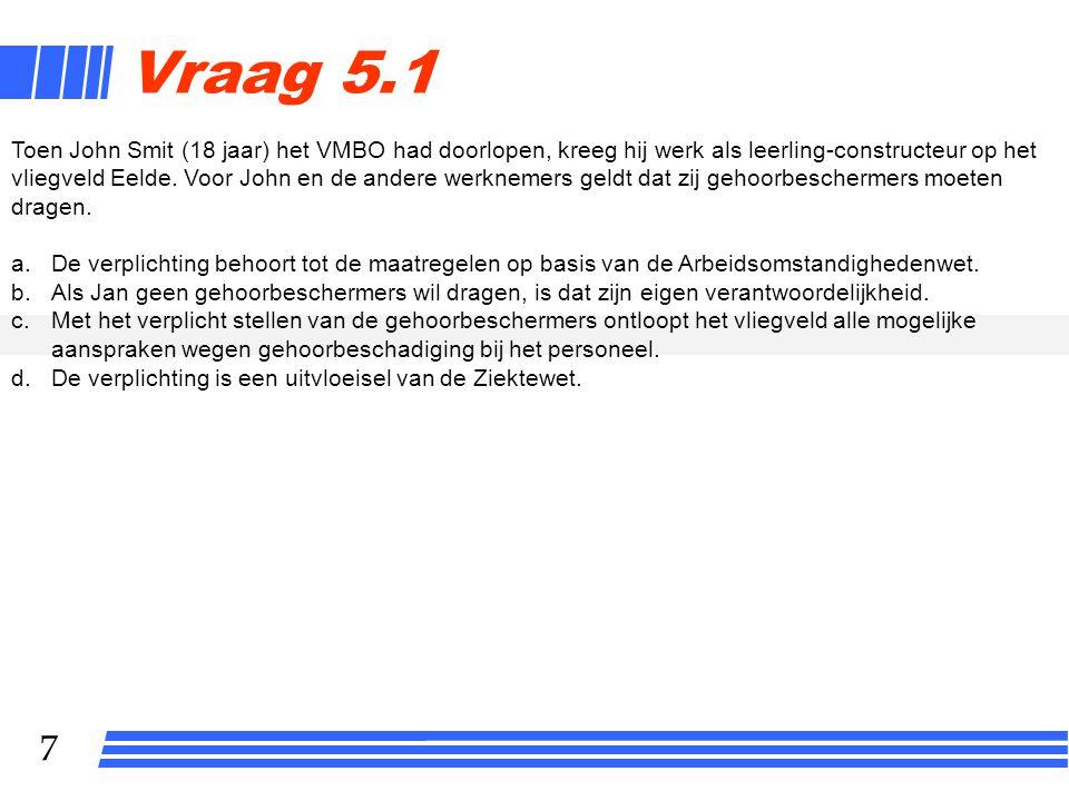 8 Vraag 5.2 Hilde Landstra werkt als uitzendkracht bij het inlenend bedrijf Dentex BV voor een periode van zes weken.