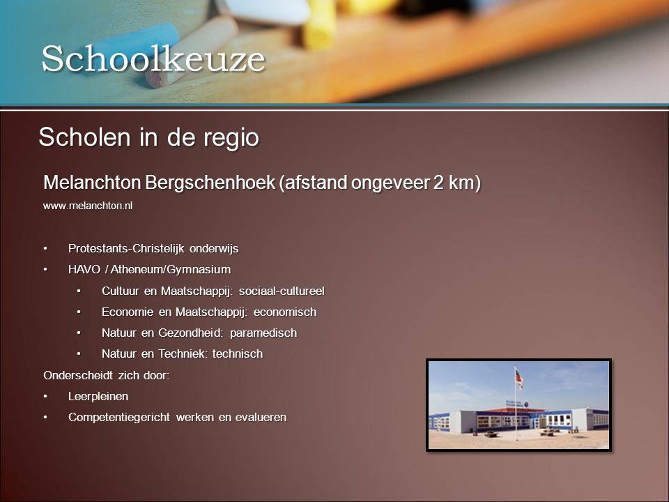 Schoolkeuze Scholen in de regio Melanchton Bergschenhoek (afstand ongeveer 2 km) www.melanchton.nl •Protestants-Christelijk onderwijs •HAVO / Atheneum