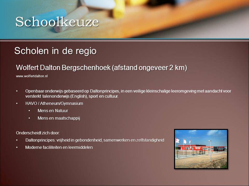 Schoolkeuze Scholen in de regio Wolfert Dalton Bergschenhoek (afstand ongeveer 2 km) www.wolfertdalton.nl •Openbaar onderwijs gebaseerd op Daltonprinc