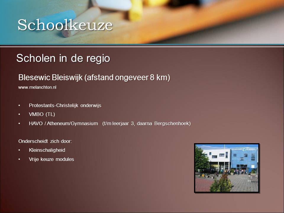 Schoolkeuze Scholen in de regio Blesewic Bleiswijk (afstand ongeveer 8 km) www.melanchton.nl •Protestants-Christelijk onderwijs •VMBO (TL) •HAVO / Ath