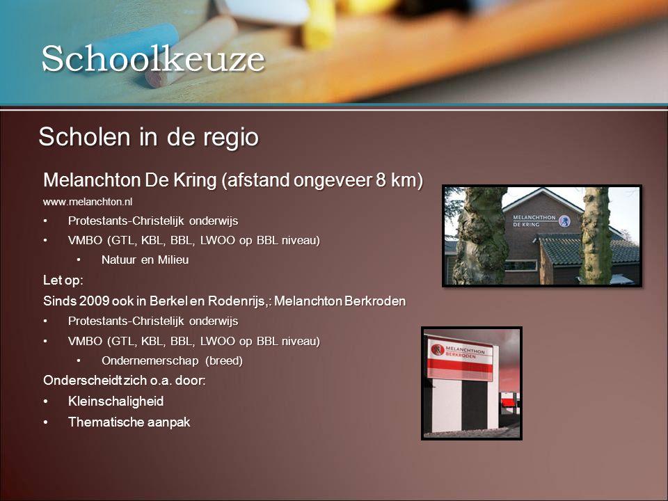 Schoolkeuze Scholen in de regio Melanchton De Kring (afstand ongeveer 8 km) www.melanchton.nl •Protestants-Christelijk onderwijs •VMBO (GTL, KBL, BBL,