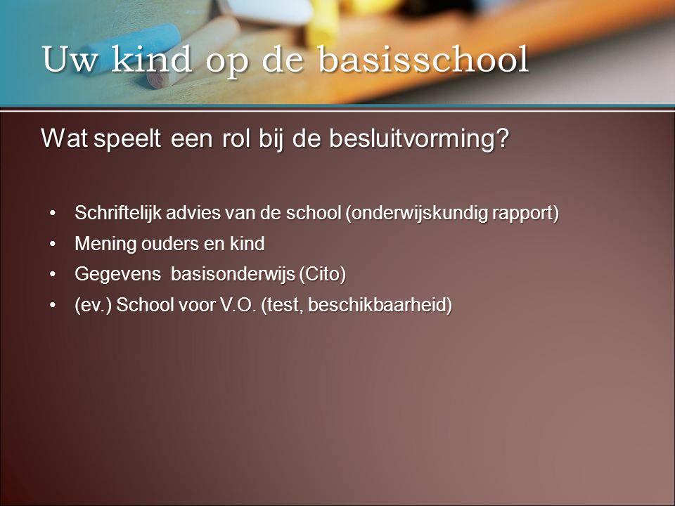 Uw kind op de basisschool Wat speelt een rol bij de besluitvorming? •Schriftelijk advies van de school (onderwijskundig rapport) •Mening ouders en kin