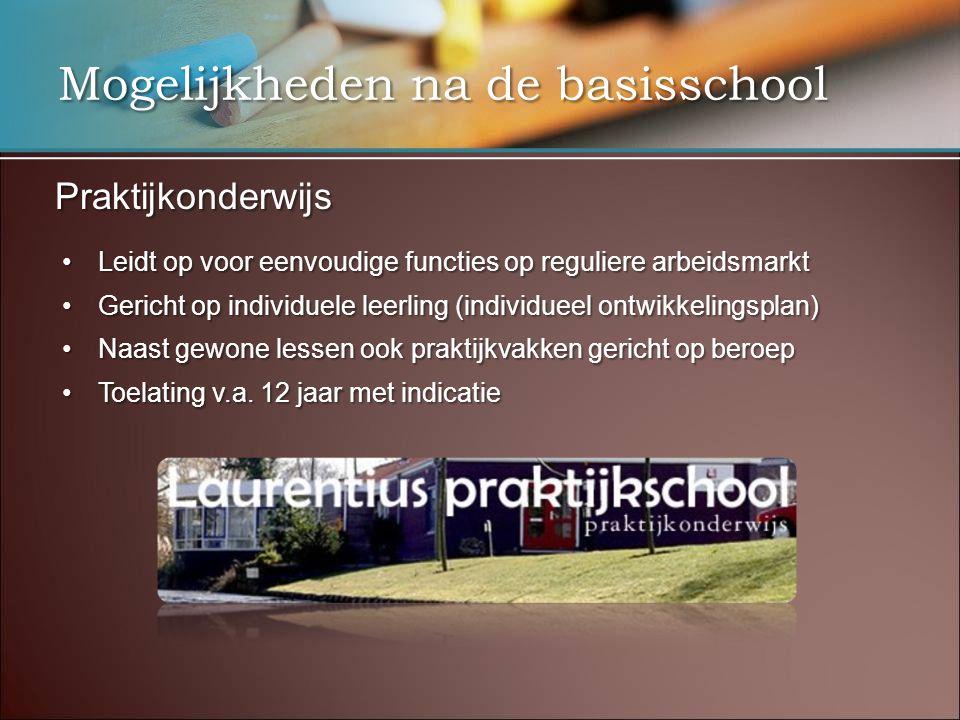 Mogelijkheden na de basisschool Praktijkonderwijs •Leidt op voor eenvoudige functies op reguliere arbeidsmarkt •Gericht op individuele leerling (indiv