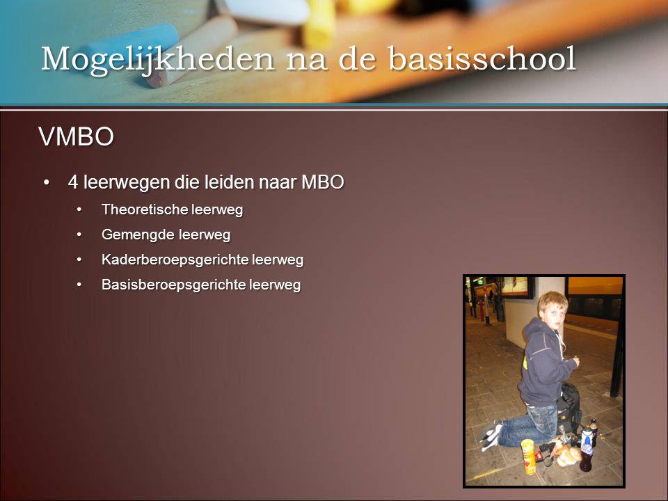 Mogelijkheden na de basisschool VMBO •4 leerwegen die leiden naar MBO •Theoretische leerweg •Gemengde leerweg •Kaderberoepsgerichte leerweg •Basisbero