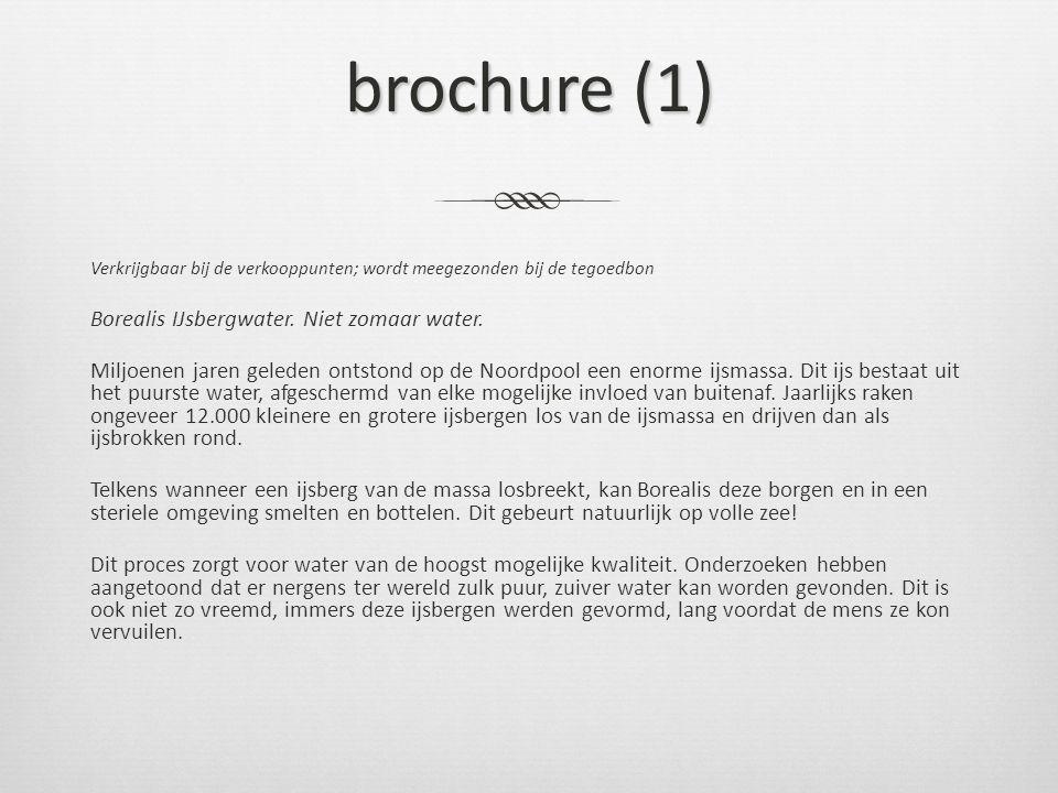 brochure (1) Verkrijgbaar bij de verkooppunten; wordt meegezonden bij de tegoedbon Borealis IJsbergwater.