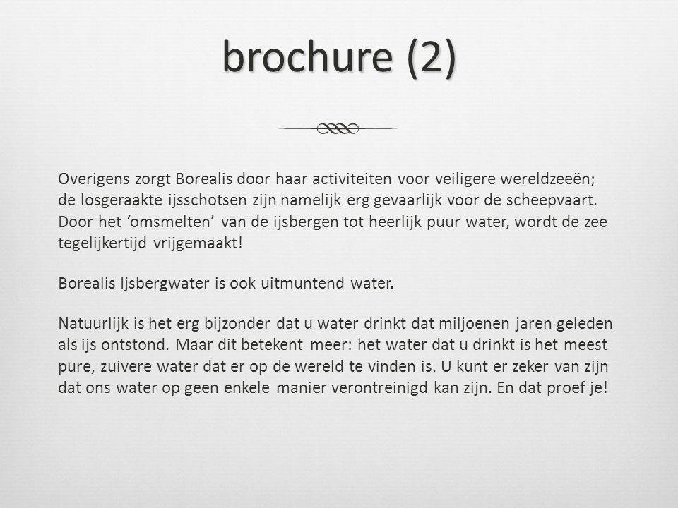 brochure (2) Overigens zorgt Borealis door haar activiteiten voor veiligere wereldzeeën; de losgeraakte ijsschotsen zijn namelijk erg gevaarlijk voor de scheepvaart.