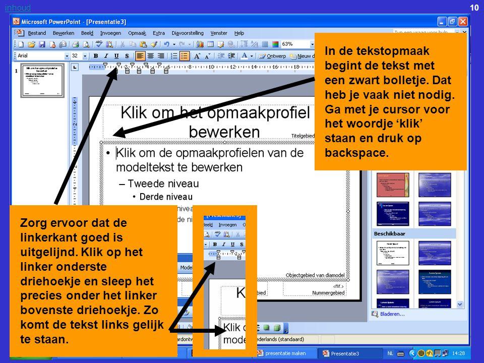 10inhoud In de tekstopmaak begint de tekst met een zwart bolletje. Dat heb je vaak niet nodig. Ga met je cursor voor het woordje 'klik' staan en druk