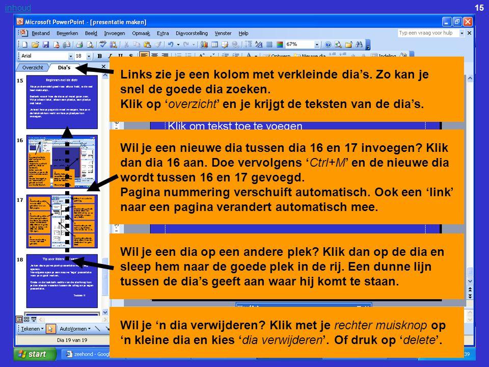 15inhoud Links zie je een kolom met verkleinde dia's. Zo kan je snel de goede dia zoeken. Klik op 'overzicht' en je krijgt de teksten van de dia's. Wi