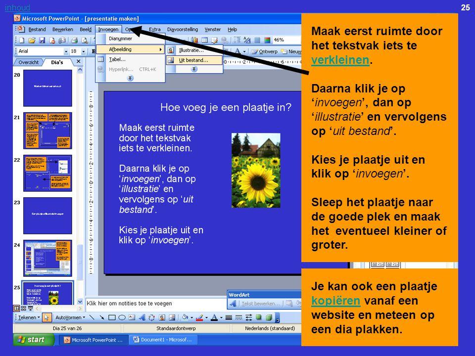 25inhoud Maak eerst ruimte door het tekstvak iets te verkleinen. Daarna klik je op 'invoegen', dan op 'illustratie' en vervolgens op 'uit bestand'. Ki