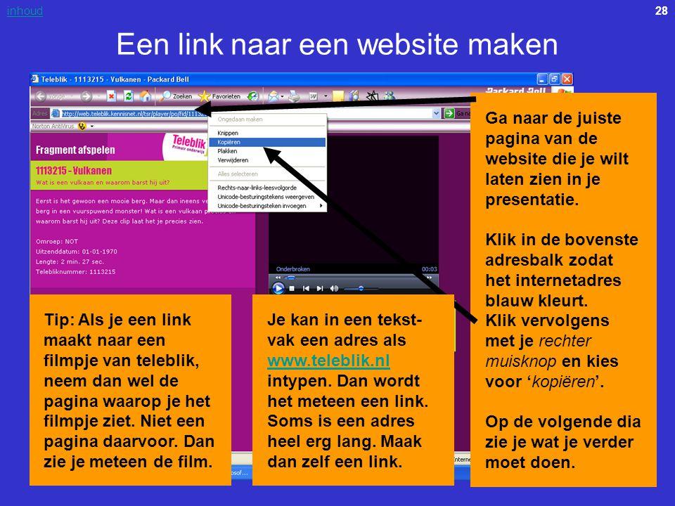 28inhoud Een link naar een website maken Ga naar de juiste pagina van de website die je wilt laten zien in je presentatie. Klik in de bovenste adresba
