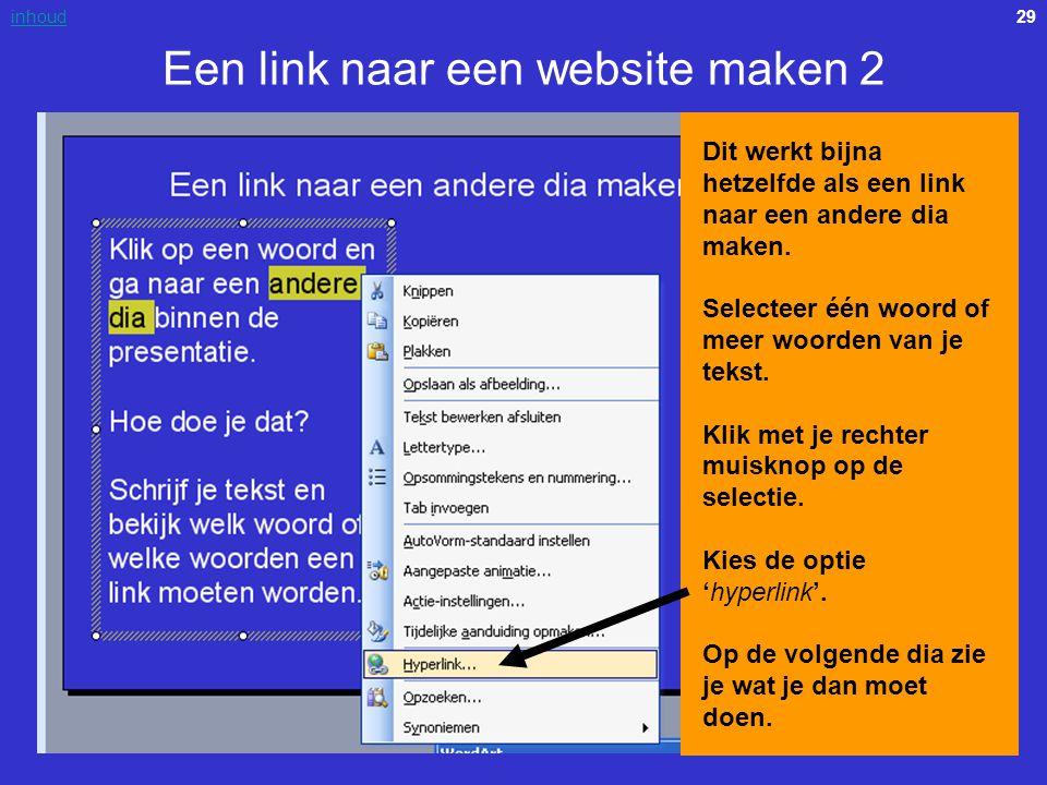29inhoud Een link naar een website maken 2 Dit werkt bijna hetzelfde als een link naar een andere dia maken. Selecteer één woord of meer woorden van j