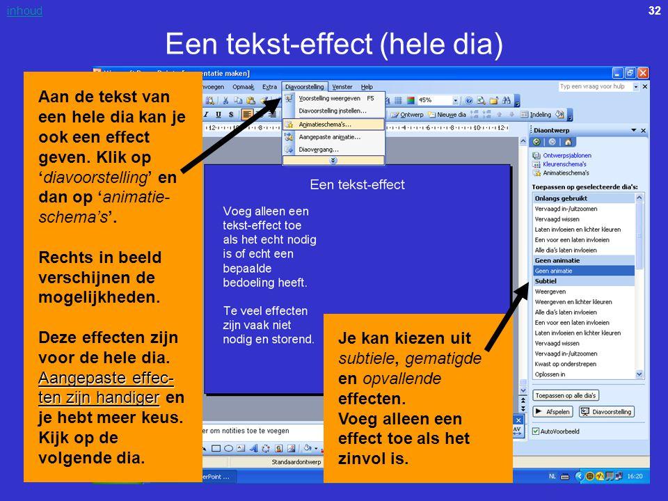 32inhoud Een tekst-effect (hele dia) Aangepaste effec- ten zijn handiger Aan de tekst van een hele dia kan je ook een effect geven. Klik op 'diavoorst
