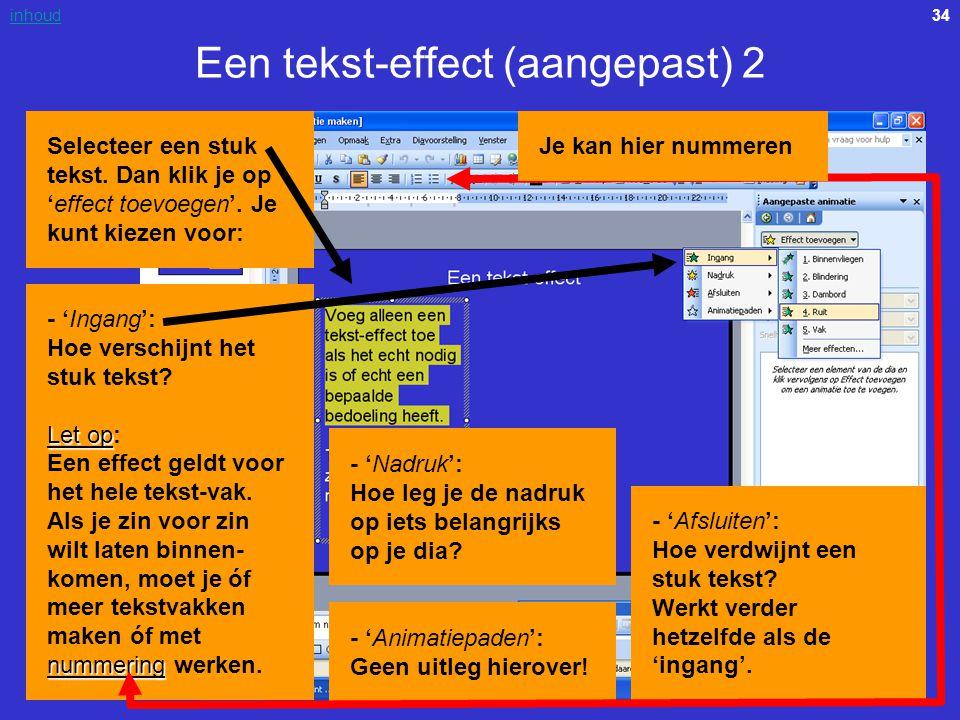 34inhoud Een tekst-effect (aangepast) 2 Selecteer een stuk tekst. Dan klik je op 'effect toevoegen'. Je kunt kiezen voor: Let op nummering - 'Ingang':