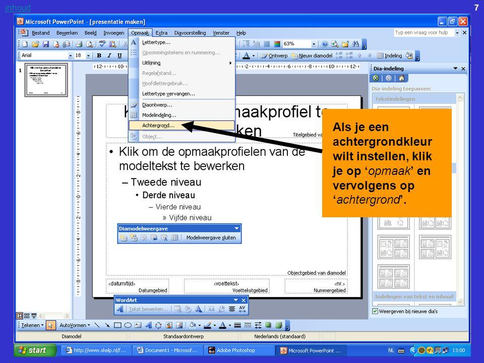 7inhoud Als je een achtergrondkleur wilt instellen, klik je op 'opmaak' en vervolgens op 'achtergrond'.