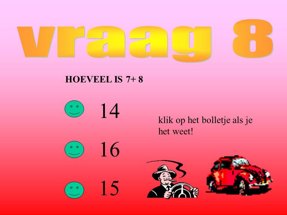 HOEVEEL IS 7+ 8 14 16 15 klik op het bolletje als je het weet!