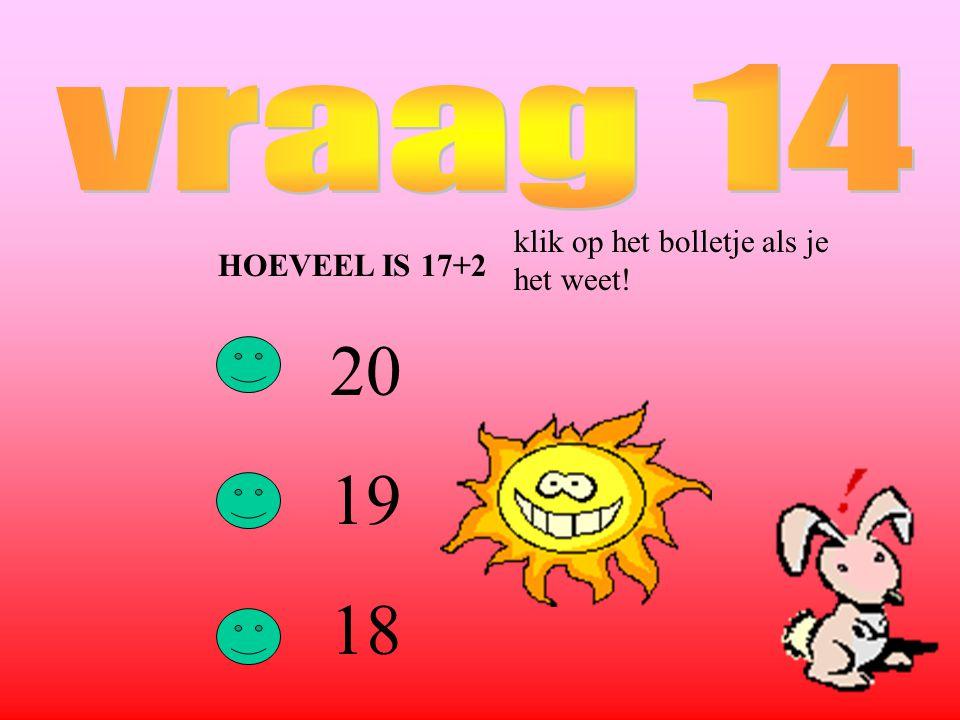 HOEVEEL IS 17+2 20 19 18 klik op het bolletje als je het weet!