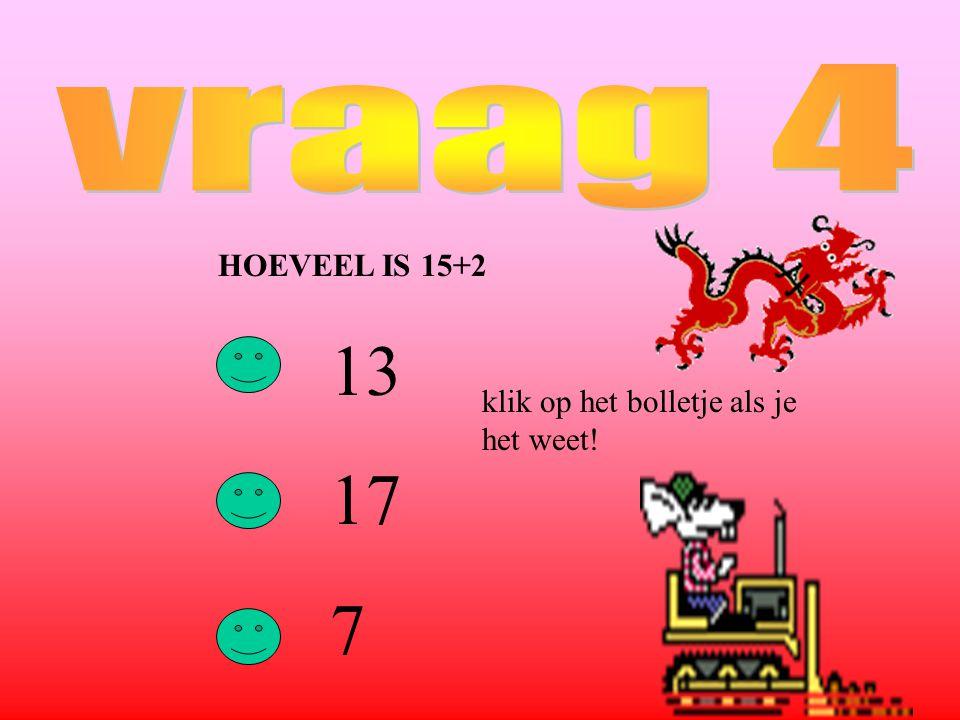 HOEVEEL IS 15+2 13 17 7 klik op het bolletje als je het weet!