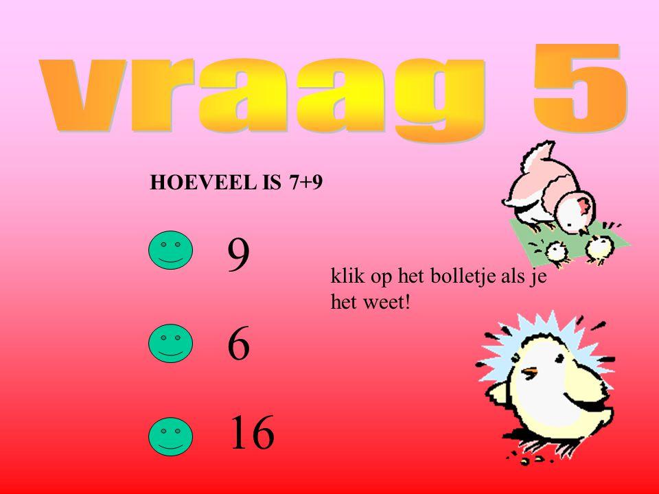 HOEVEEL IS 7+9 9 6 16 klik op het bolletje als je het weet!