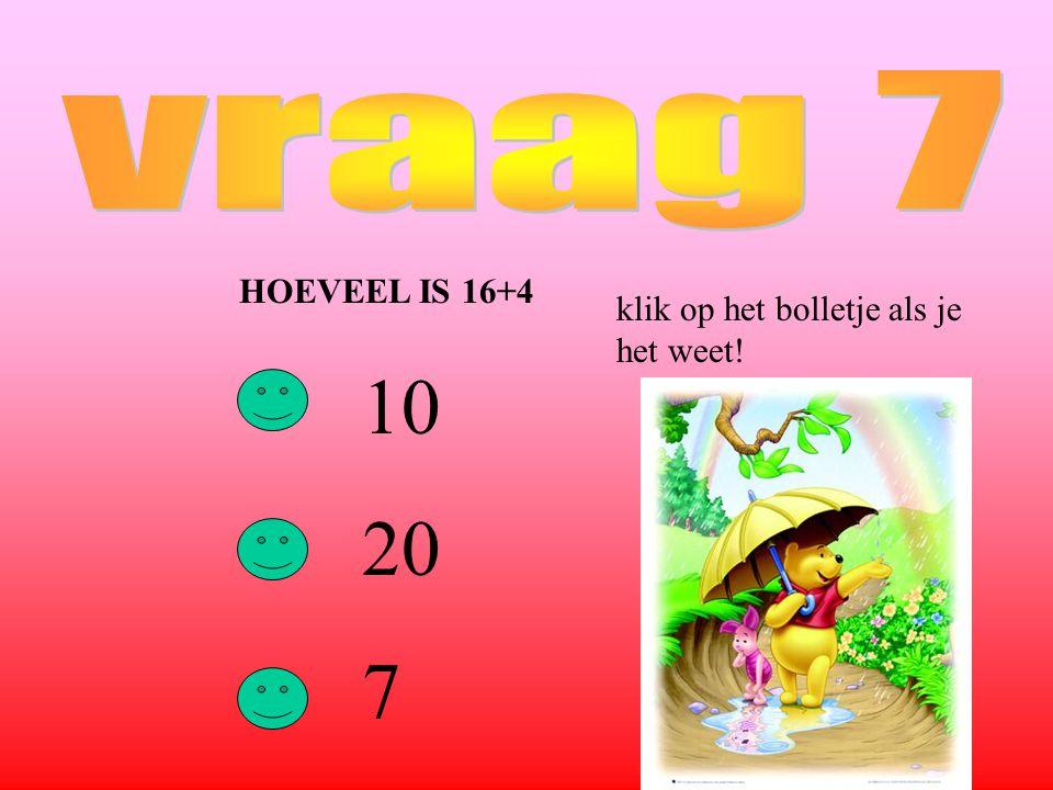 HOEVEEL IS 16+4 10 20 7 klik op het bolletje als je het weet!