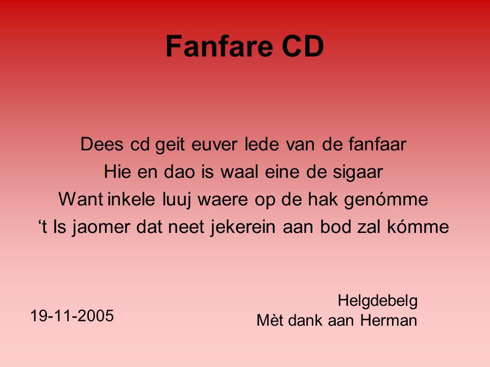 Fanfare CD 19-11-2005 Dees cd geit euver lede van de fanfaar Hie en dao is waal eine de sigaar Want inkele luuj waere op de hak genómme 't Is jaomer d