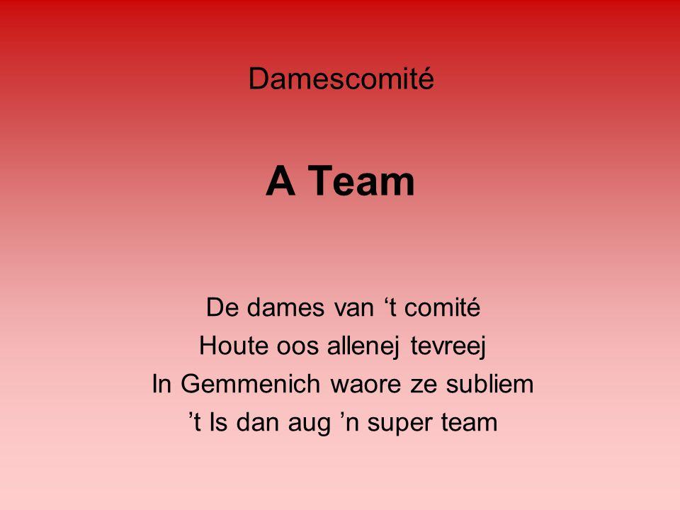 A Team De dames van 't comité Houte oos allenej tevreej In Gemmenich waore ze subliem 't Is dan aug 'n super team Damescomité
