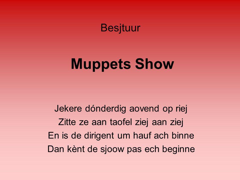 Muppets Show Jekere dónderdig aovend op riej Zitte ze aan taofel ziej aan ziej En is de dirigent um hauf ach binne Dan kènt de sjoow pas ech beginne B
