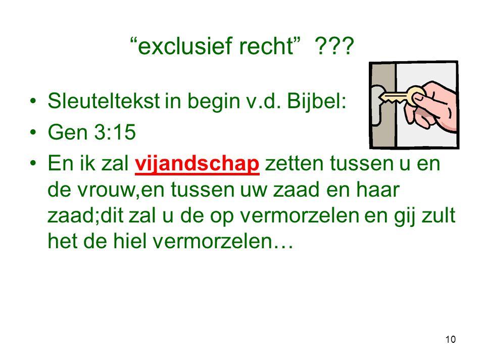 """10 """"exclusief recht"""" ??? •Sleuteltekst in begin v.d. Bijbel: •Gen 3:15 •En ik zal vijandschap zetten tussen u en de vrouw,en tussen uw zaad en haar za"""