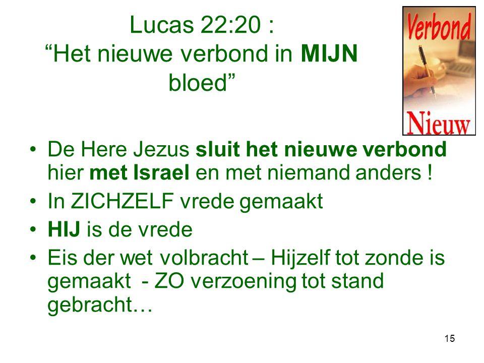 """15 Lucas 22:20 : """"Het nieuwe verbond in MIJN bloed"""" •De Here Jezus sluit het nieuwe verbond hier met Israel en met niemand anders ! •In ZICHZELF vrede"""