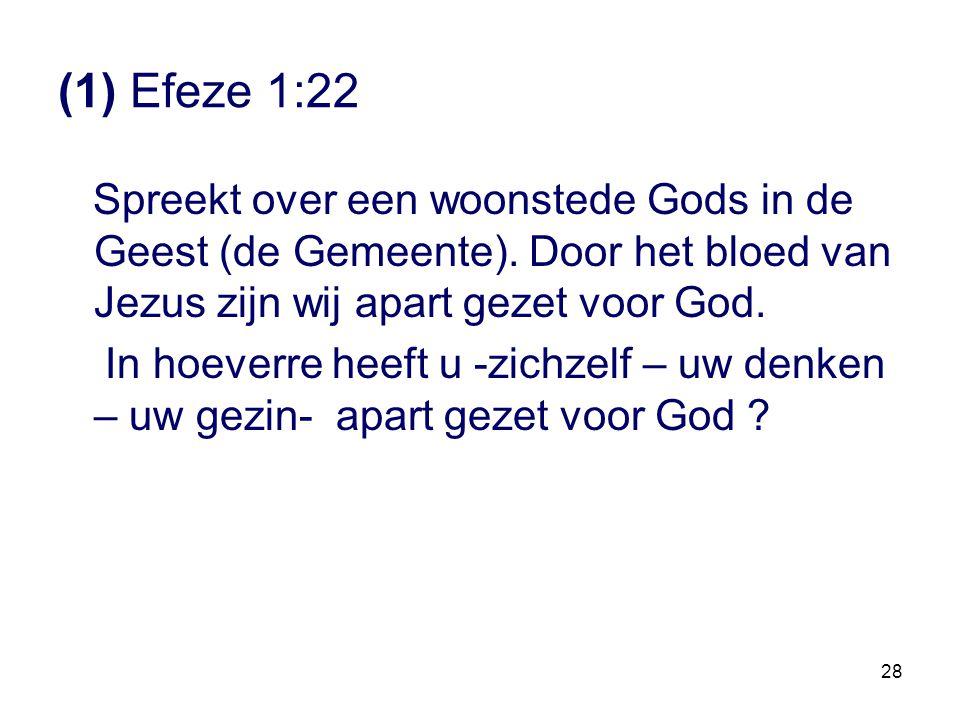 28 (1) Efeze 1:22 Spreekt over een woonstede Gods in de Geest (de Gemeente). Door het bloed van Jezus zijn wij apart gezet voor God. In hoeverre heeft
