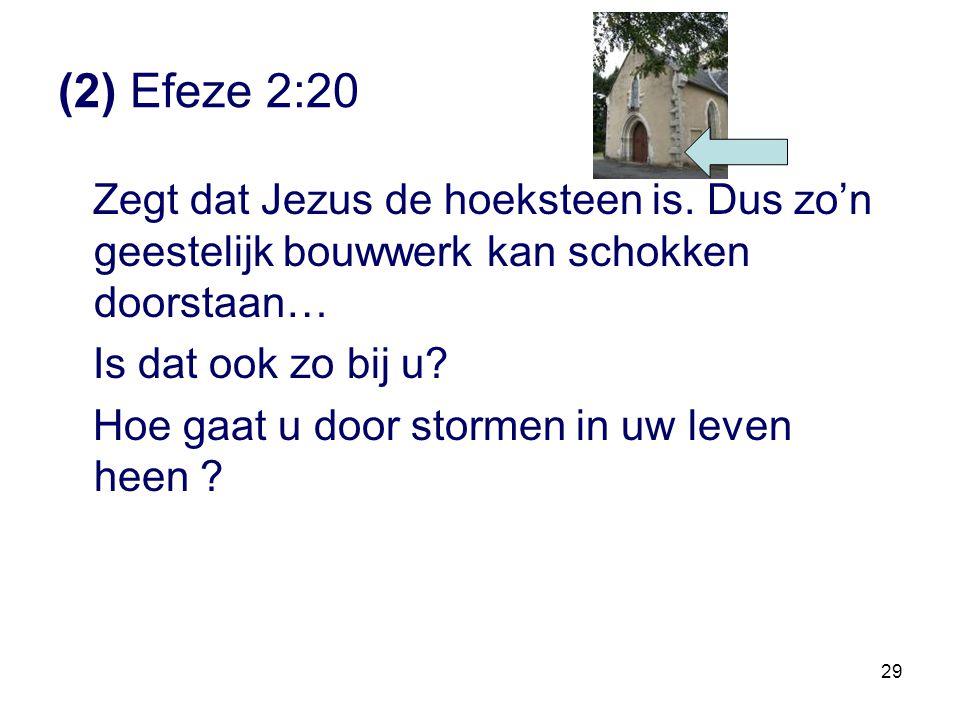 29 (2) Efeze 2:20 Zegt dat Jezus de hoeksteen is. Dus zo'n geestelijk bouwwerk kan schokken doorstaan… Is dat ook zo bij u? Hoe gaat u door stormen in