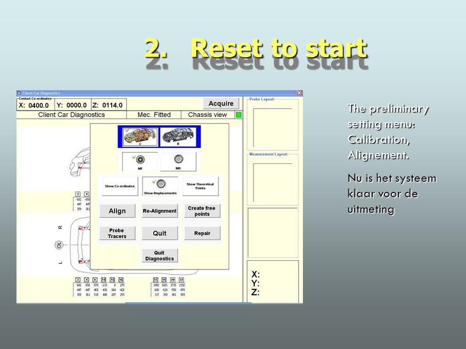 2. Reset to start The preliminary setting menu: Calibration, Alignement. Nu is het systeem klaar voor de uitmeting