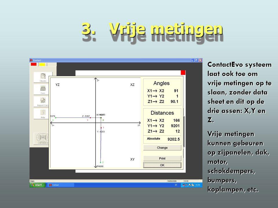 3. Vrije metingen ContactEvo systeem laat ook toe om vrije metingen op te slaan, zonder data sheet en dit op de drie assen: X,Y en Z. Vrije metingen k