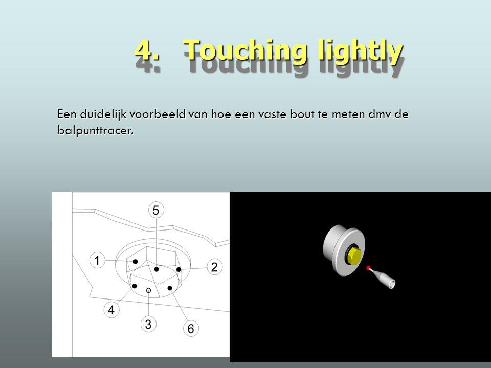 4. Touching lightly Een duidelijk voorbeeld van hoe een vaste bout te meten dmv de balpunttracer.